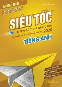 Mega 2020 Siêu Tốc Luyện Đề THPT Quốc Gia 2020 Tiếng Anh - Dương Thị Hương
