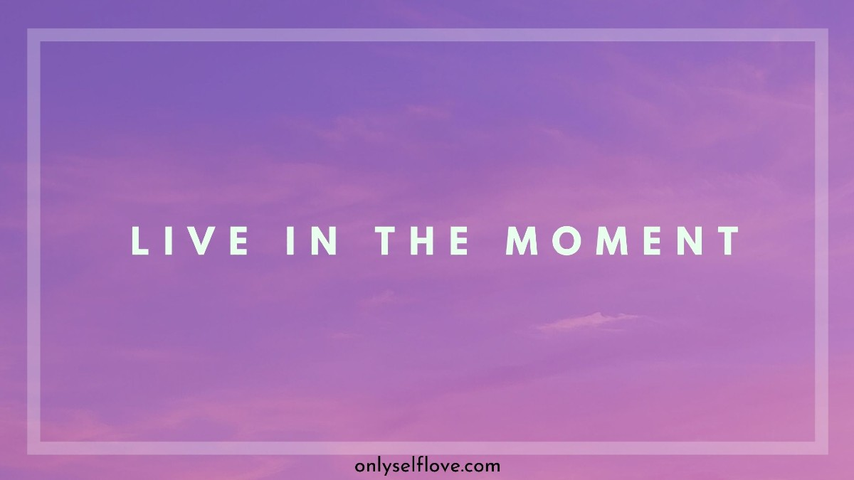 live in the moment image by onlyselflove.com