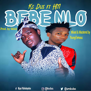 MUSIC PREMIERE : KS DUS FT HM - BEBE NLO [PROD BY SHKID].