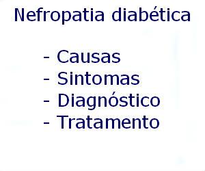 Nefropatia diabética causas sintomas diagnóstico tratamento prevenção riscos complicações