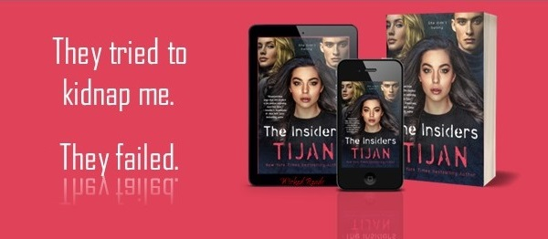 They tried to kidnap me. They failed. The Insiders by Tijan.