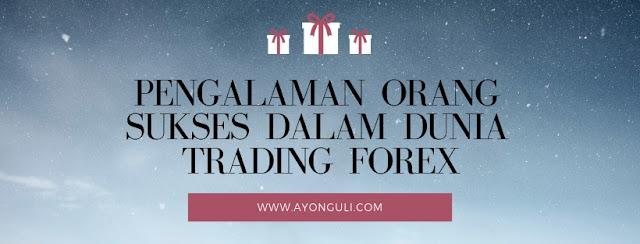 Pengalaman Orang Sukses dalam Dunia Trading Forex