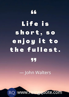 Quotes on life is too short