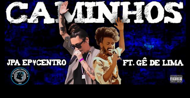 Jpa Epycentro lança o som''Caminhos'' com part. de Gê de Lima