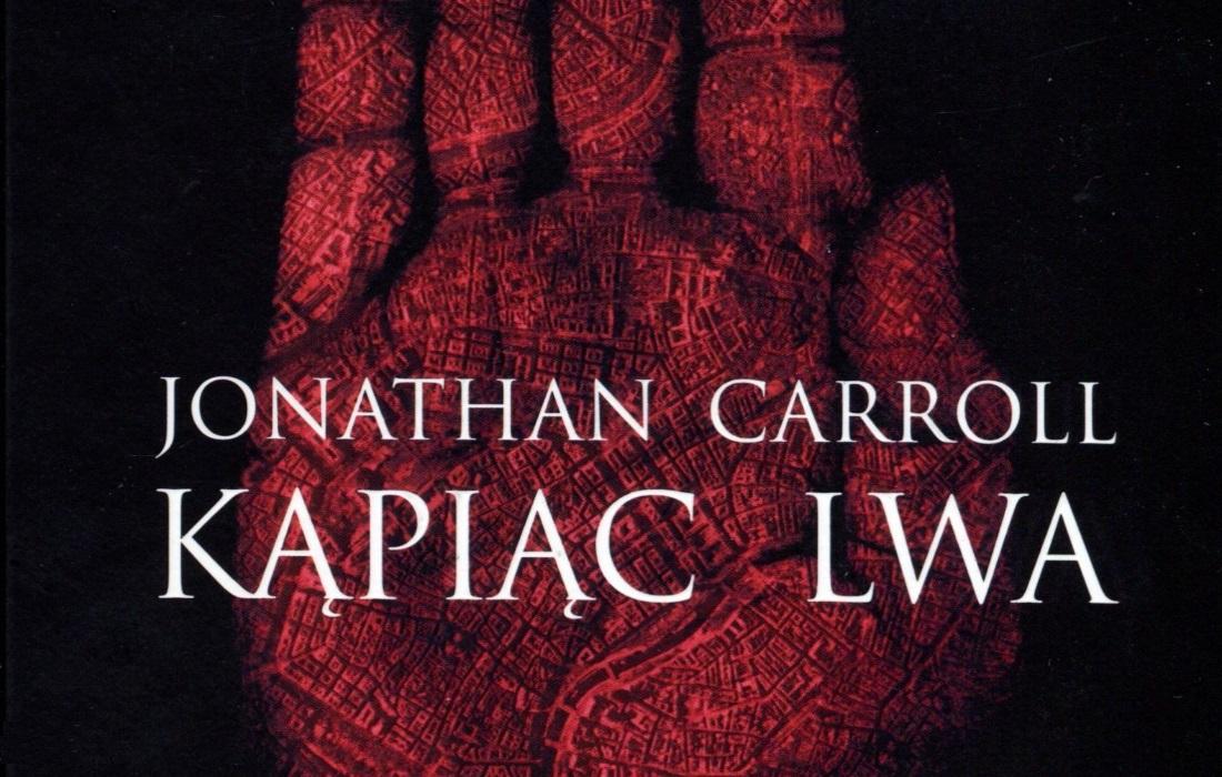 Tak Sobie Dumam: Jonathan Carroll - Kąpiąc Lwa