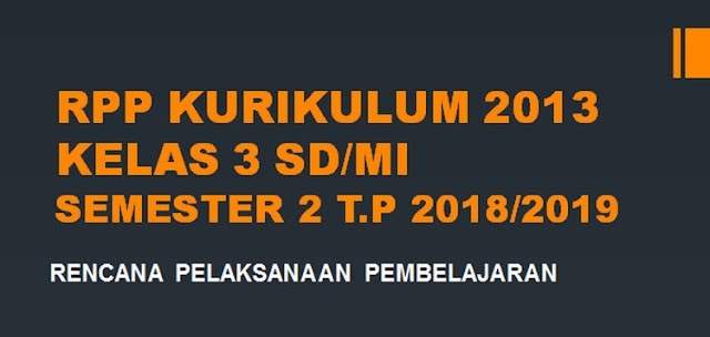RPP Kurikulum 2013 Kelas 3 SD/MI Semester 2 T.P 2018/2019