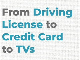 From Driving  License to  Credit Card  to TVs