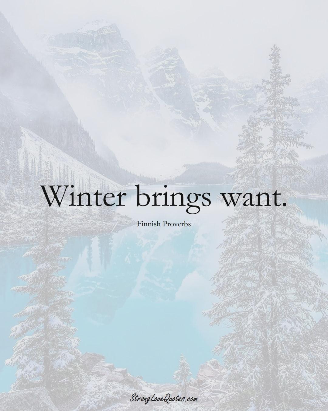 Winter brings want. (Finnish Sayings);  #EuropeanSayings