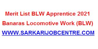 BLW Varanasi Railway Apprentice Merit List 2021