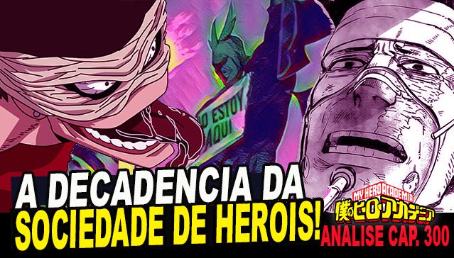 A DECADÊNCIA DA SOCIEDADE DE HERÓIS ! Boku no Hero Academia 300  - Análise