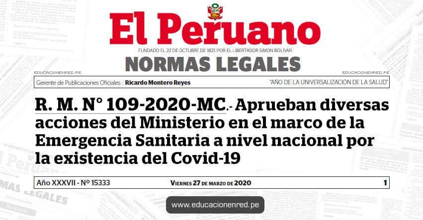 R. M. N° 109-2020-MC - Aprueban diversas acciones del Ministerio en el marco de la Emergencia Sanitaria a nivel nacional por la existencia del Covid-19