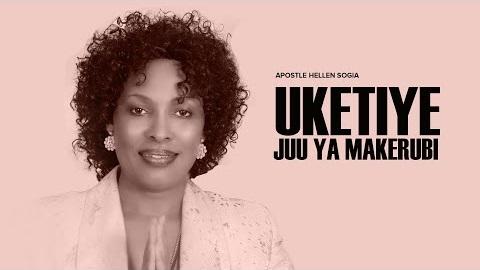 HELLEN%2BSOGIA%2B-%2BUKETIYE%2BJUU%2BYA%2BMAKERUBI [MP3 DOWNLOAD] Uketiye Juu Ya Makerubi - Hellen Sogia