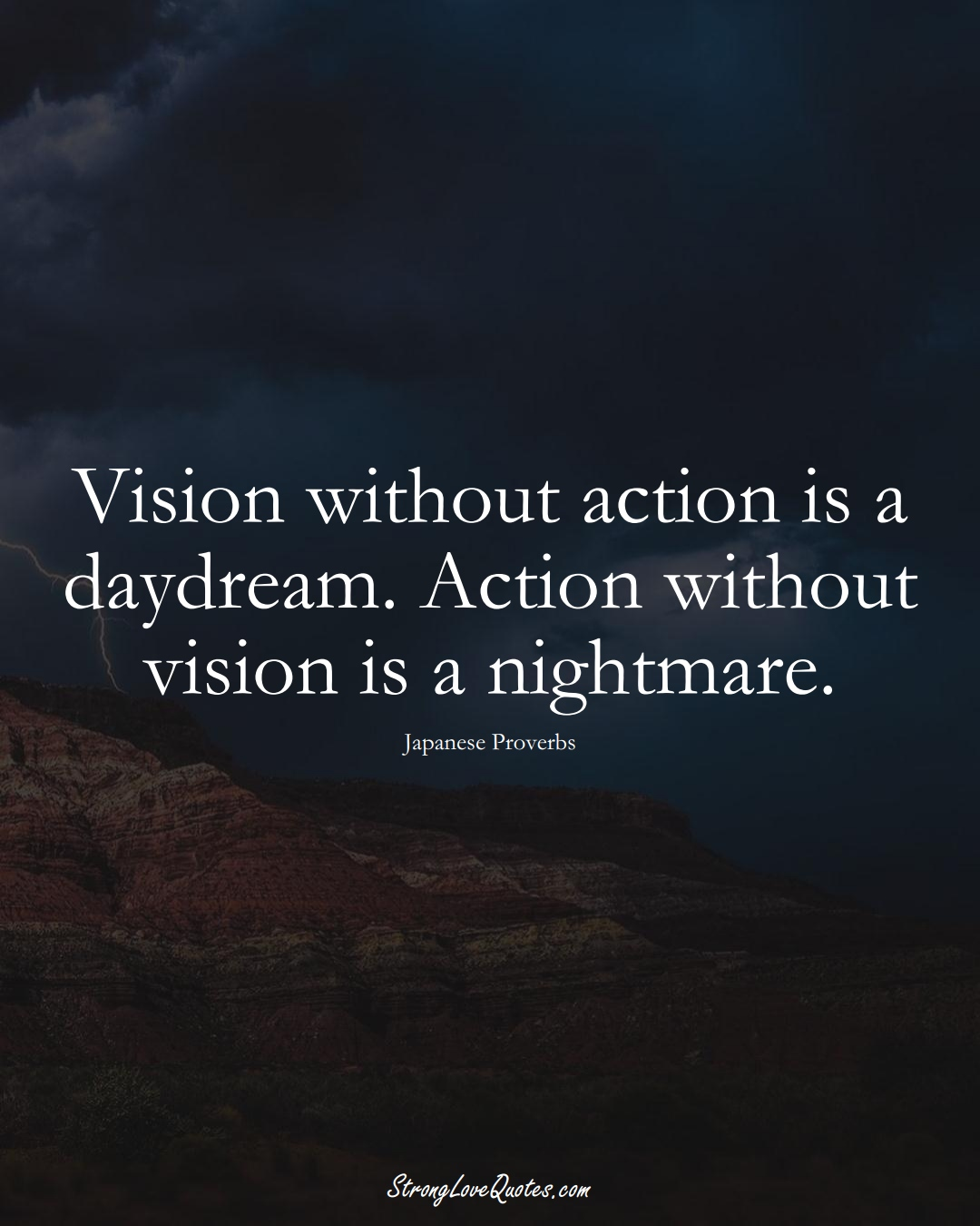 Vision without action is a daydream. Action without vision is a nightmare. (Japanese Sayings);  #AsianSayings