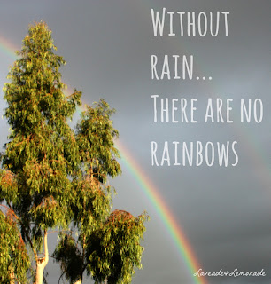 Without rain...there are no rainbows