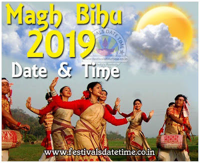2019 Magh Bihu Date & Time in India, 2019 Bhogali Bihu, Maghar Domahi Date & Time In India
