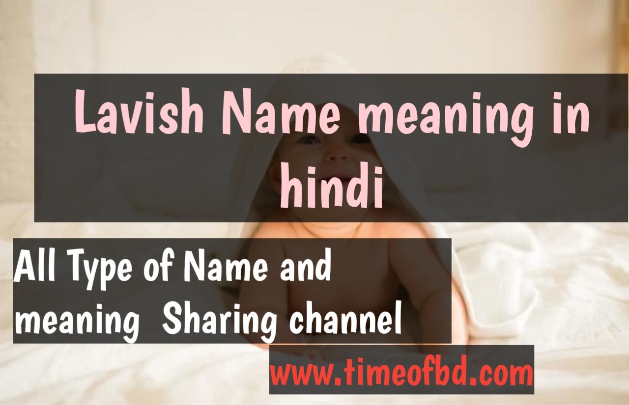 lavish name meaning in hindi,lavish ka meaning,lavish meaning in hindi dictionary,meaning of lavish in hindi
