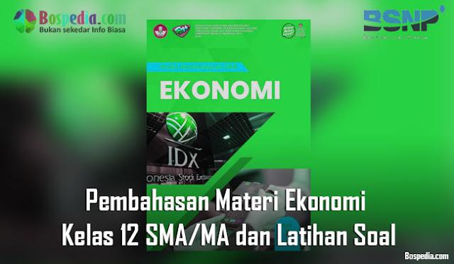 Pembahasan Materi Ekonomi Kelas 12 SMA/MA dan Latihan Soal