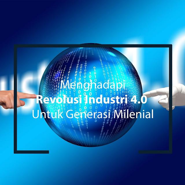 Menghadapai Revolusi Industri 4.0 Untuk Generasi Milenial