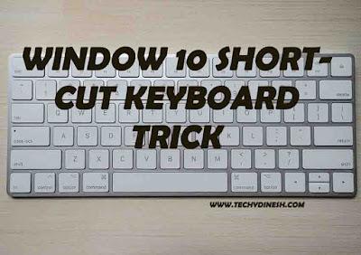 Some useful shortcut keys for window 10