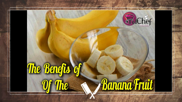 The Benefits of the Banana Fruit