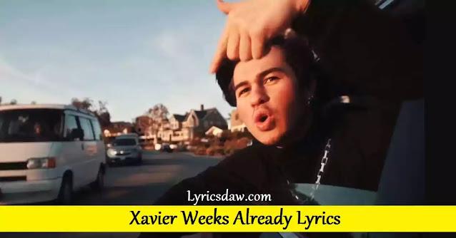 Xavier Weeks Already Lyrics