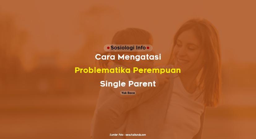 Sosiologi Info - Bagaimana cara mengatasi berbagai problematika perempuan single parent yang ada di kehidupan sehari hari di lingkungan masyarakat ? Setidaknya ada tiga strategi yang bisa diterapkan sebagai cara dan solusi bagi seorang perempuan single parent. Yuk baca ulasannya.