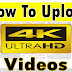 HOW TO UPLOAD 4K AND HIGH RESOLUTION VIDEOS TO YOUTUBE
