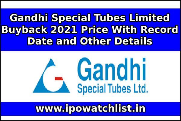 Gandhi Special Tubes Limited Buyback 2021 Price With Record Date and Other Details