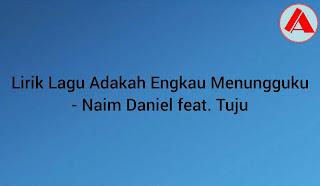Lirik Lagu Adakah Engkau Menungguku - Naim Daniel feat. Tuju