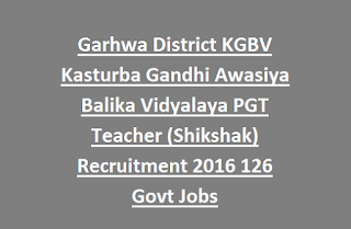 Garhwa District KGBV Kasturba Gandhi Awasiya Balika Vidyalaya PGT Teacher (Shikshak) Recruitment 2016 126 Govt Jobs