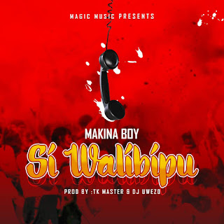 AUDIO | MAKINA - SI WALIBIPU (Mp3) Download