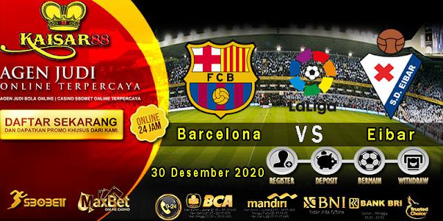 Prediksi Bola Terpercaya Liga Spanyol Barcelona vs Eibar 30 Desember 2020