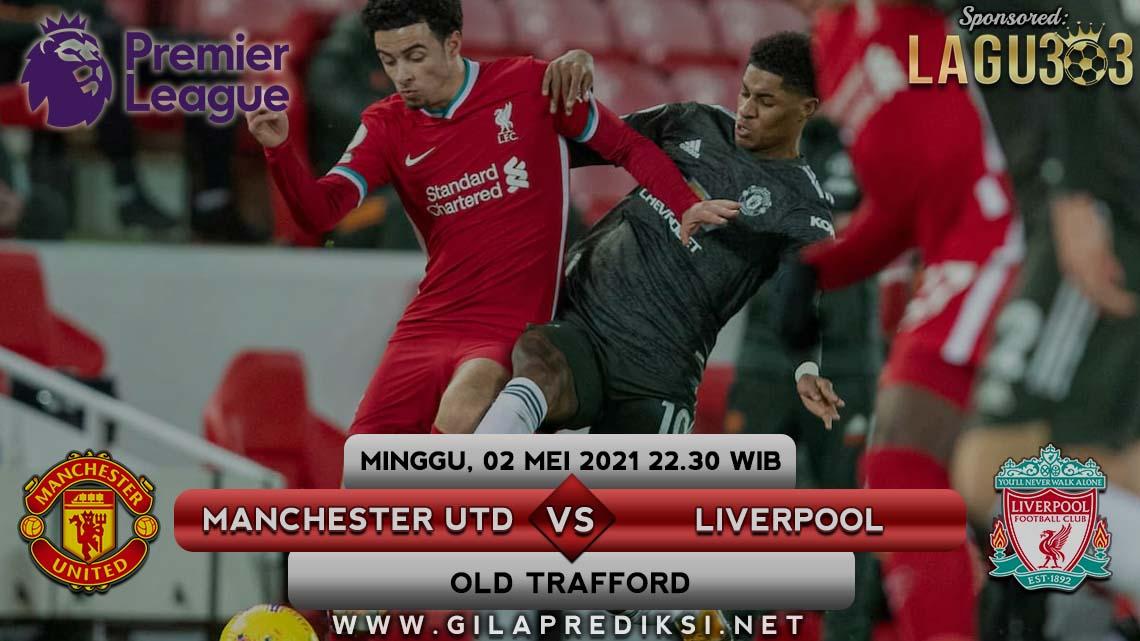 Prediksi Manchester United vs Liverpool 2 Mei 2021 pukul 22.30 WIB