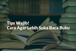 Tips Wajib! Cara Agar Lebih Suka Baca Buku