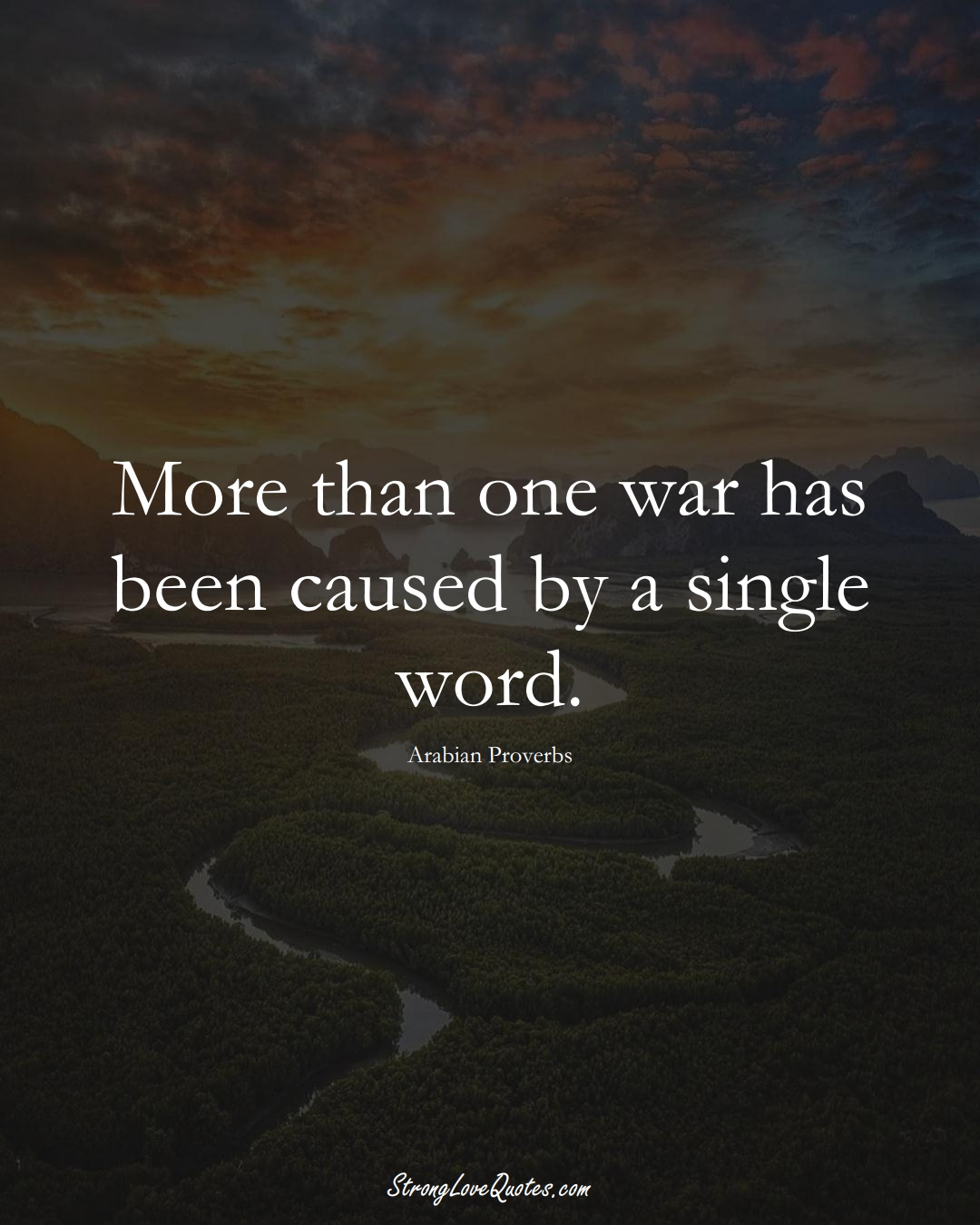 More than one war has been caused by a single word. (Arabian Sayings);  #aVarietyofCulturesSayings