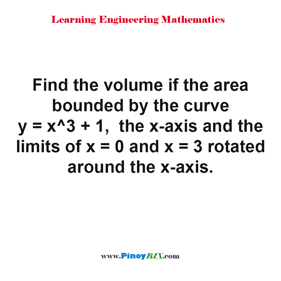 Find the volume if the area bounded by the curve y = x^3 + 1