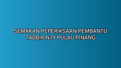 Semakan Peperiksaan Online Pembantu Tadbir (PTPO) N19 Pulau Pinang 2019