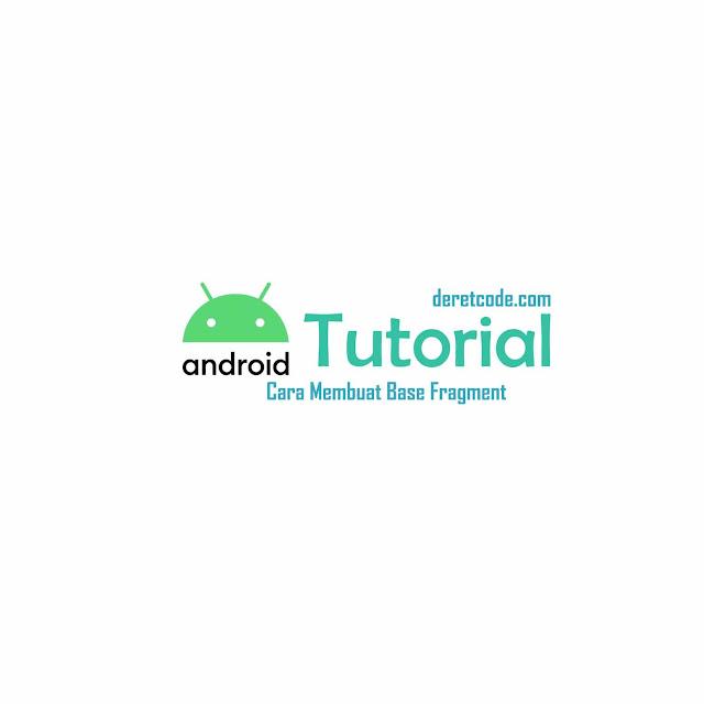 Tutorial Cara Membuat Base Fragment Pada Aplikasi Android