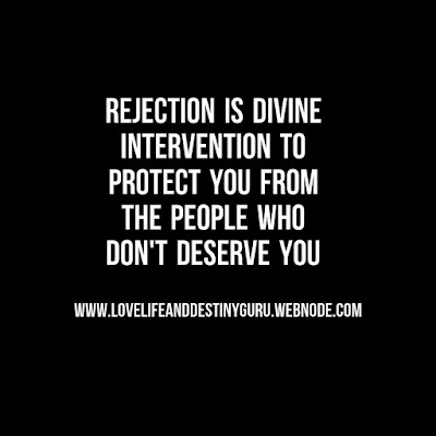 Rejection is divine intervention to protect you from the people who don't deserve you