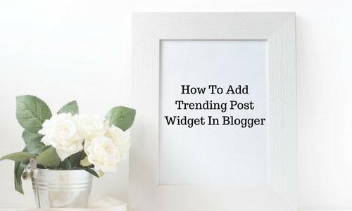 How To Add Trending Post Widget In Blogger