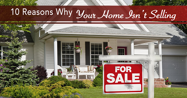 10 Reasons Why Your Home Isn't Selling