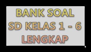 Kumpulan Bank Soal SD Lengkap Semua Mata Pelajaran Kelas 1,2,3,4,5, 6 Penunjang Ujian Sekolah,UTS,UKK,UAS