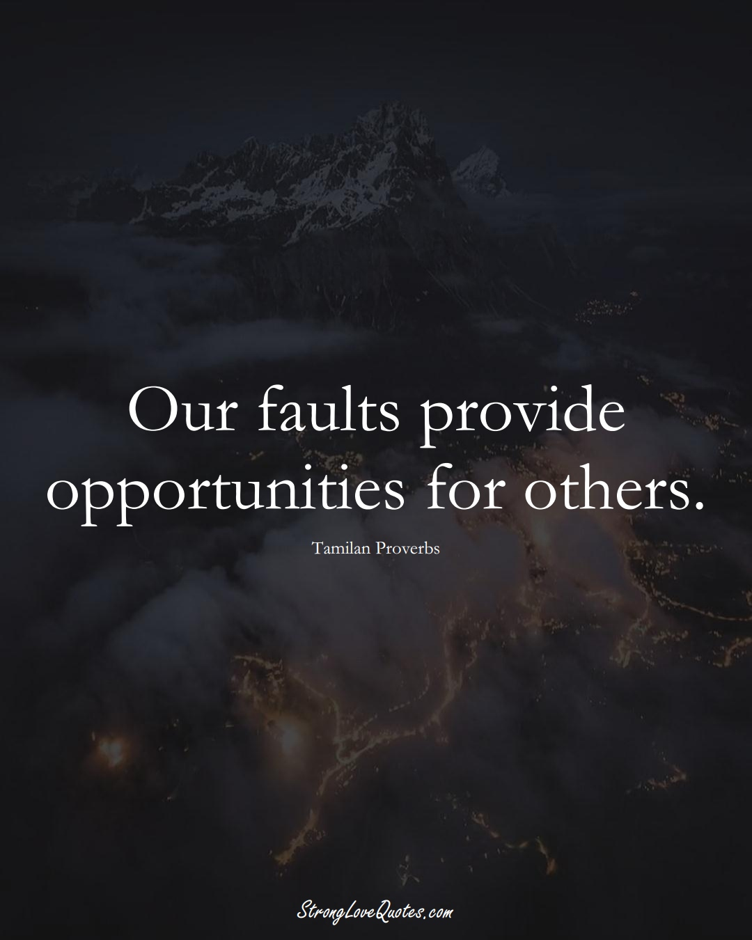 Our faults provide opportunities for others. (Tamilan Sayings);  #aVarietyofCulturesSayings