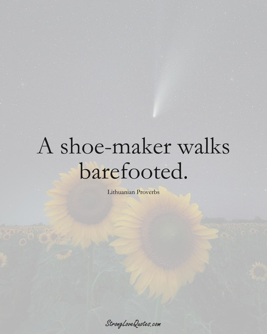 A shoe-maker walks barefooted. (Lithuanian Sayings);  #AsianSayings