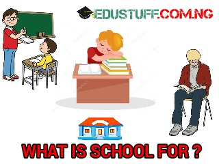 What is School For ?