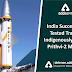 India Succesfully tested trail of indigenously made Prithvi-2 missile