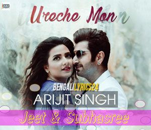 Ureche Mon - Arijit Singh, Jeet, Subhasree Ganguly