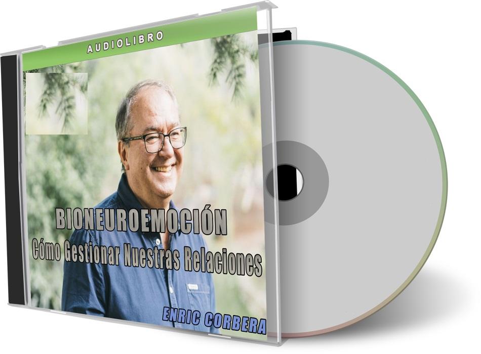 Bioneuroemoción: Cómo gestionar nuestras relaciones – Enric Corbera [AudioLibro]