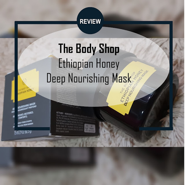 [REVIEW] The Body Shop Ethiopian Honey Deep Nourishing Mask