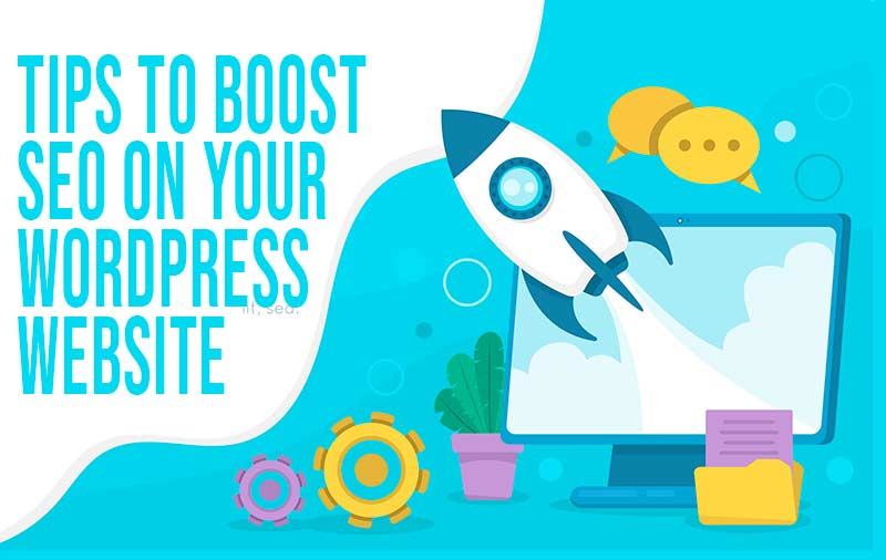 Tips To Boost SEO On Your WordPress Website